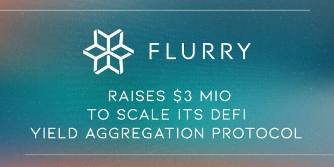 FLURRY Finance beschafft 3 Millionen US-Dollar, um sein DeFi-Ertragsaggregationsprotokoll zu skalieren