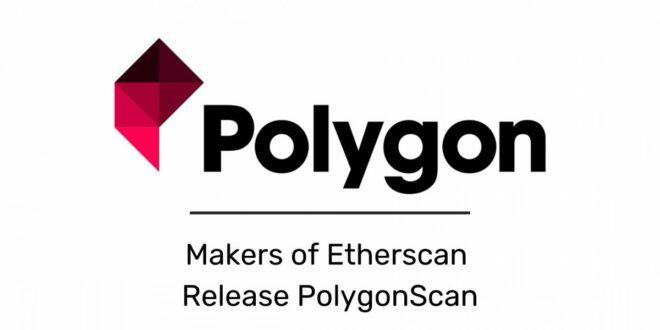 Hersteller von Etherscan veröffentlichen PolygonScan, um genaue Blockchain-Daten in der Polygon-PoS-Kette anzubieten Offer